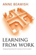 Learning from Work: Designing Organizations for Learning and Communication