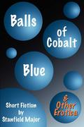 Balls of Cobalt Blue and Other Erotica