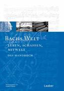 Bachs-Handbuch 7. Bachs Welt. Welt. Bilder - Texte - Dokumente