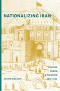 Nationalizing Iran: Culture, Power, and the State, 1870-1940