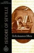 Isidore of Seville: de Ecclesiasticis Officiis