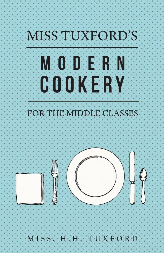 Miss Tuxford´s Modern Cookery for the Middle Cl...