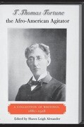 T. Thomas Fortune, the Afro-American Agitator: A Collection of Writings, 1880-1928