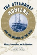 The Steamboat Montana and the Opening of the West: History, Excavation, and Architecture