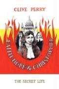Faith, Hope and Christopher: The Secret Life