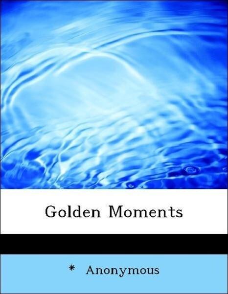 Golden Moments als Taschenbuch von Anonymous