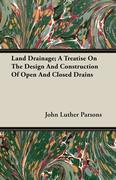 Land Drainage; A Treatise On The Design And Construction Of Open And Closed Drains