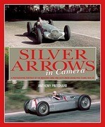 Silver Arrows in Camera: A Photographic History of the Mercedes-Benz and Auto Union Grand Prix Teams 1934-39