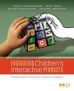 Evaluating Children's Interactive Products: Principles and Practices for Interaction Designers