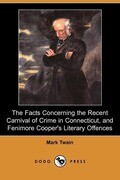 The Facts Concerning the Recent Carnival of Crime in Connecticut, and Fenimore Cooper's Literary Offences (Dodo Press)