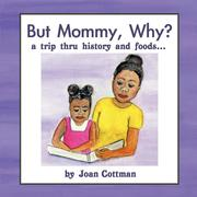 But Mommy, Why?: A Trip Thru History and Foods...