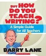 But How Do You Teach Writing?: A Simple Guide for All Teachers