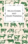 Milch Cows and Dairy Farming; Comprising the Breeds, Breeding, and Management; In Health and Disease, of Dairy and Other Stock, the Selection of Milch Cows, with a Full Explanation of Guenon's Method; The Culture of Forage Plants, Etc.