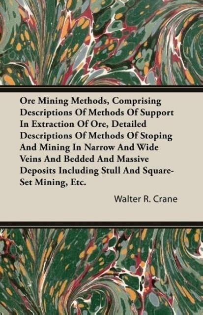 Ore Mining Methods, Comprising Descriptions of ...