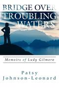 Bridge Over Troubling Waters: Memoirs of Ludy Gilmore