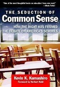 The Seduction of Common Sense: How the Right Has Framed the Debate on America's Schools