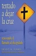 Tentado A Dejar la Cruz: Renovando el Llamado al Discipulado = Tempted to Leave the Cross