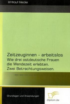 Zeitzeuginnen - arbeitslos als Buch von Irmtrau...