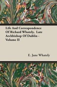 Life And Correspondence Of Richard Whately, Late Archbishop Of Dublin - Volume II