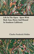 Life In The Open - Sport With Rod, Gun, Horse And Hound In Southern California