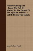 History Of England - From The Fall Of Wolsey To The Defeat Of The Spanish Armada - Vol II