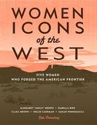 Women Icons of the West: Five Women Who Forged the American Frontier
