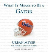 What It Means to Be a Gator: Urban Meyer and Florida's Greatest Players