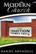 Modern Church: Where Tradition Trumps Truth
