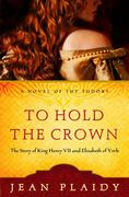 To Hold the Crown to Hold the Crown: The Story of King Henry VII and Elizabeth of York the Story of King Henry VII and Elizabeth of York
