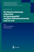 Der Körperverletzungstatbestand im Spannungsfeld zwischen Patientenautonomie und Lex artis