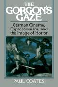 The Gorgon's Gaze: German Cinema, Expressionism, and the Image of Horror