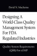 Designing a World-Class Quality Management System for FDA Regulated Industries