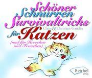 Schöner Schnurren - Survivaltricks von Katzen für Herrschen und Frauchen