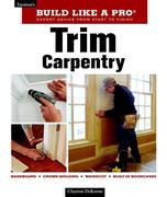 Trim Carpentry: Taunton's Blp: Expert Advice from Start to Finish