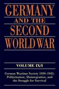 Germany and the Second World War: Volume IX/I: German Wartime Society 1939-1945: Politicization, Disintegration, and the Struggle for Survival