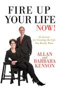 Fire Up Your Life Now!: 25 Secrets for Creating the Life You Really Want