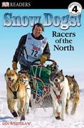 DK Readers L4: Snow Dogs!: Racers of the North