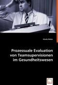 Prozessuale Evaluation von Teamsupervisionen im Gesundheitswesen