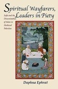 Spiritual Wayfarers, Leaders in Piety: Sufis and the Dissemination of Islam in Medieval Palestine