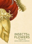 Insects & Flowers: The Art of Maria Sibylla Merian
