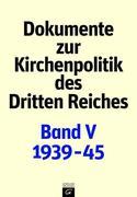 Dokumente zur Kirchenpolitik des Dritten Reiches Band V. 1939-1945
