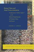 "Rising China and Asian Democratization: Socialization to ""Global Culture"" in the Political Transformations of Thailand, China, and Taiwan"