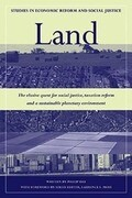 Land: The Elusive Quest for Social Justice, Taxation Reform and a Sustainable Planetary Environment
