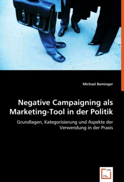 Negative Campaigning als Marketing-Tool in der ...
