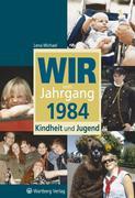 Wir vom Jahrgang 1984 � Kindheit und Jugend