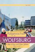 Aufgewachsen in Wolfsburg in den 60er & 70er Jahren