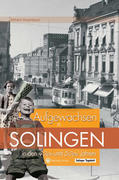 Aufgewachsen in Solingen in den 40er & 50er Jahren