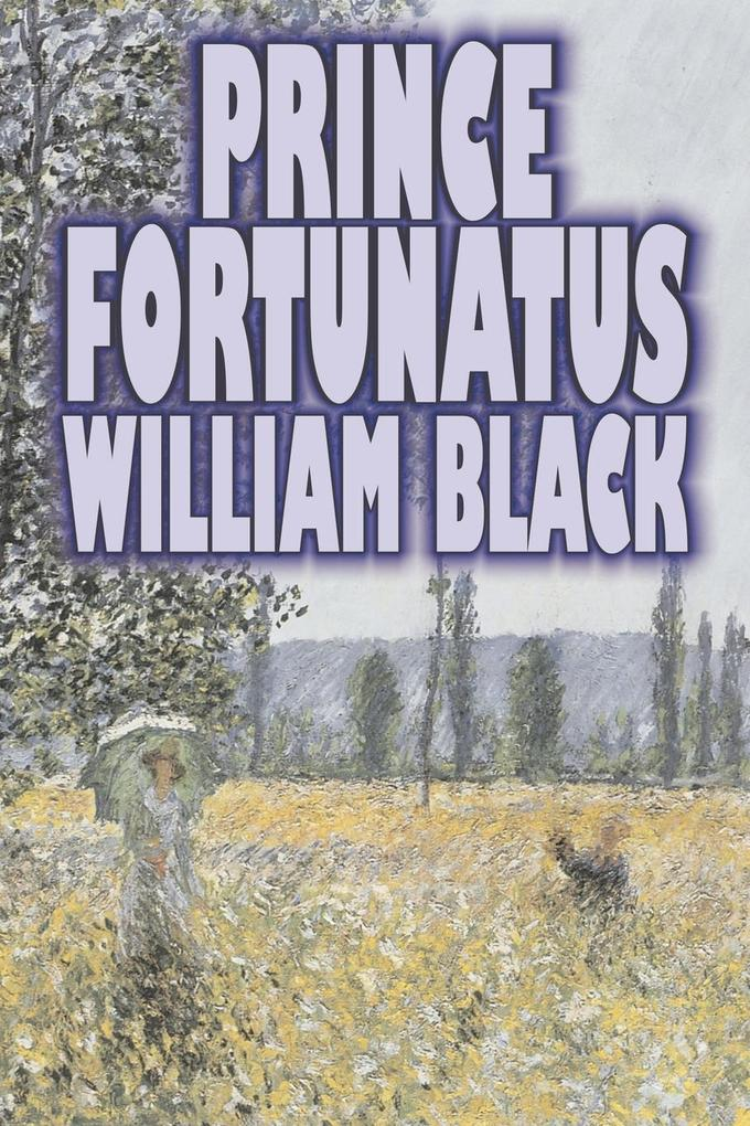 Prince Fortunatus by William Black, Fiction, Cl...