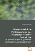 Wissenschaftliche Politikberatung aus systemtheoretischer Perspektive
