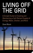 Living Off the Grid: A Simple Guide to Creating and Maintaining a Self-Reliant Supply of Energy, Water, Shelter and More